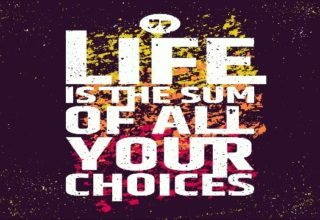life-is-the-sum-of-all-your-choices